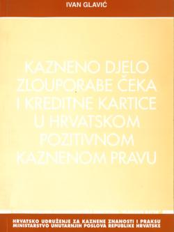 Glavic I. Kazneno djelo zlouporabe ceka i kreditne kartice u hrvatskom pozitivnom kaznenom pravu 1