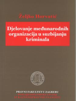 Horvatic Z. Djelovanje medunarodnih organizacija u suzbijanju kriminala 1
