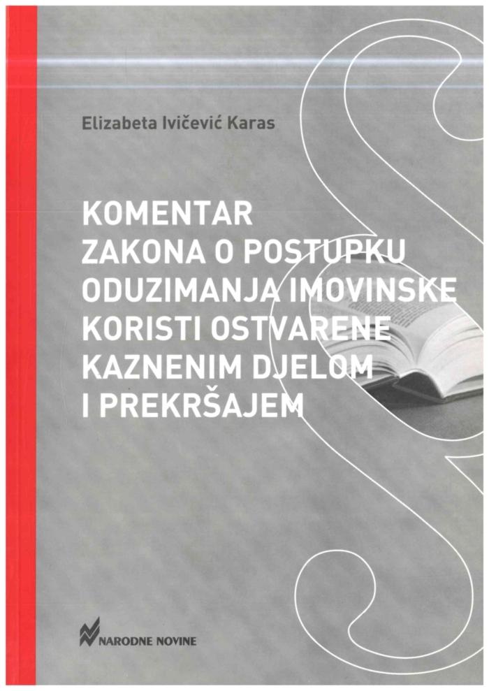 Ivicevic Karas E. Komentar Zakona o postupku oduzimanja imovinske koristi ostvarene kaznenim djelom i prekrsajem